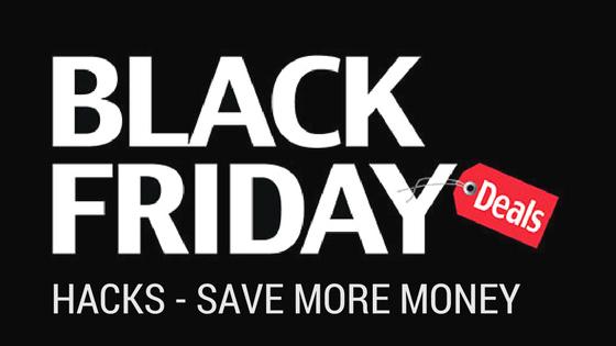 Black Friday Hacks - Save More Money